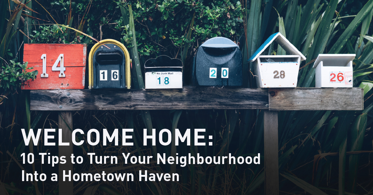 Welcome Home: 10 Tips to Turn Your Neighbourhood  Into a Hometown Haven